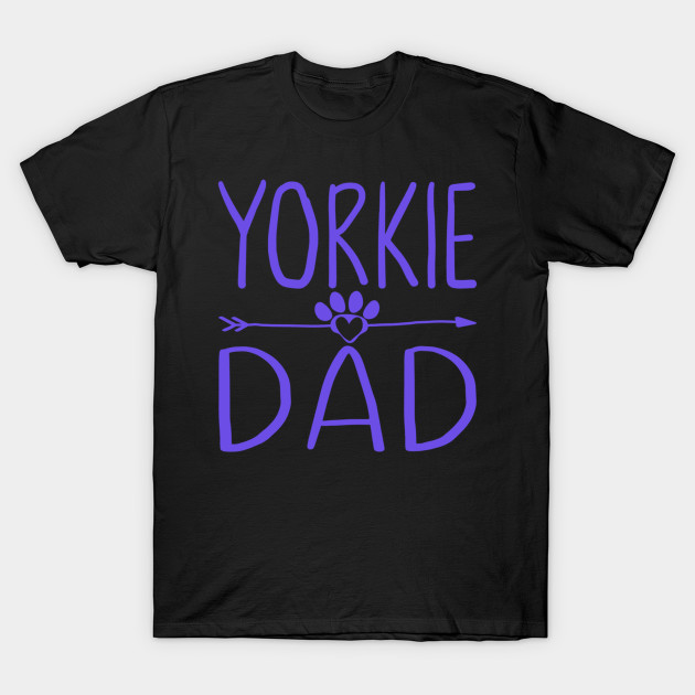 Yorkie Dad Funny Dog Lover Daddy Gift for Fathers Day T-Shirt