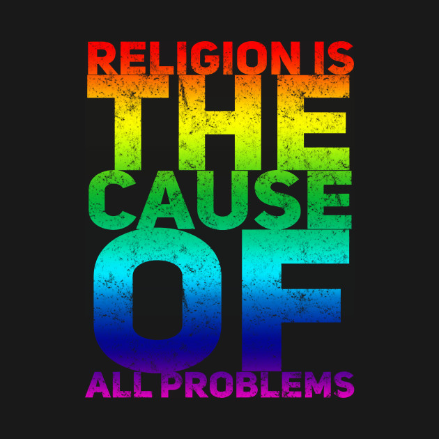 RELIGION THE CAUSE OF ALL PROBLEMS