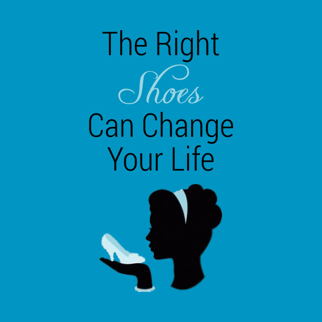 The Right Shoes Can Change Your Life