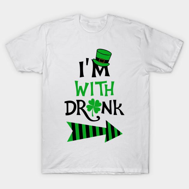 I M With Drunk St Patrick Funny St Patricks Day T Shirt Teepublic