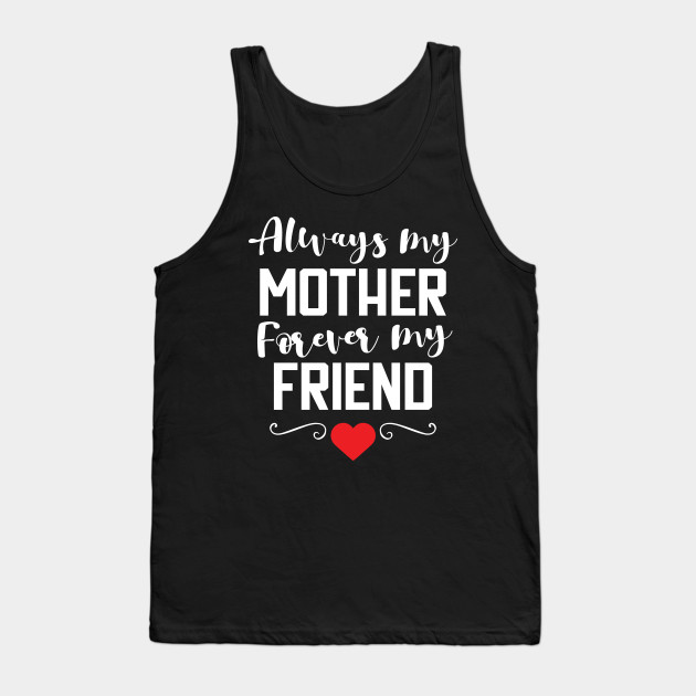 Always My Mother Forever My Friend T-Shirt gift Tank Top