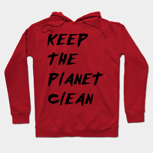 keep the planet clean Hoodie