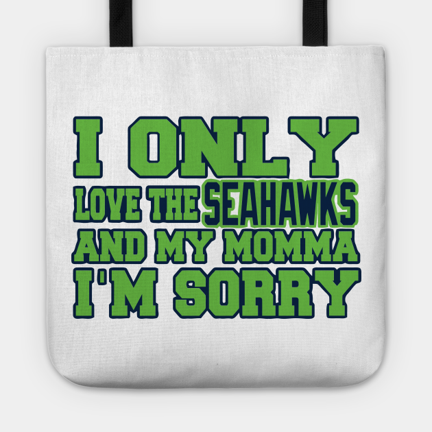 Only Love the Seahawks and My Momma!