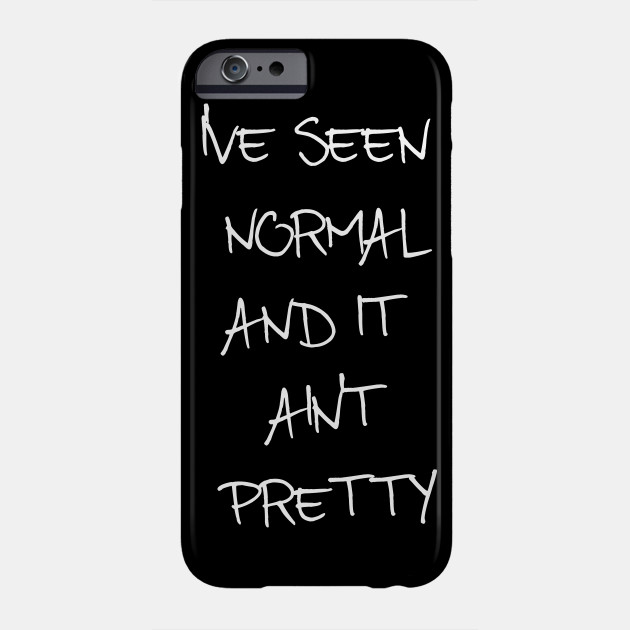 I've Seen Normal And It Ain't Pretty