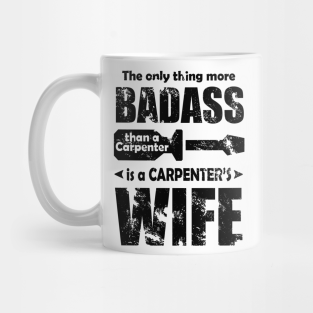 The Only Thing More Badass Than a Carpenter is a Carpenter/'s Wife Mug