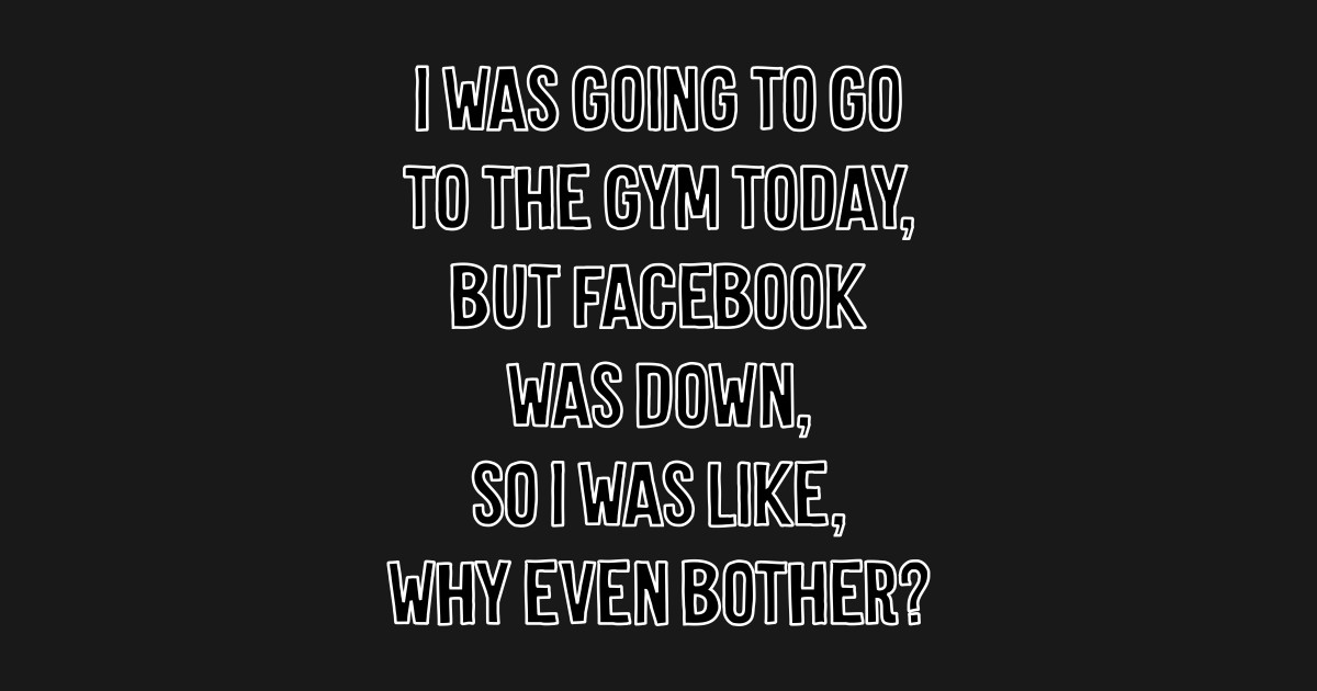 Facebook Down Can't Workout Excuse