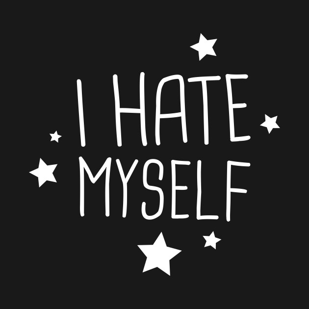 I Hate Myself Funny Emo Design Emo T Shirt Teepublic