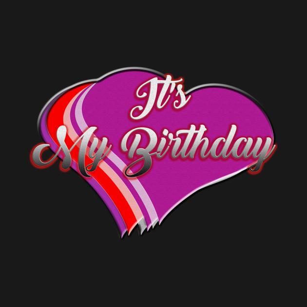 It S My Birthday Love T Shirt Happy Birthday Gift Birthday Party