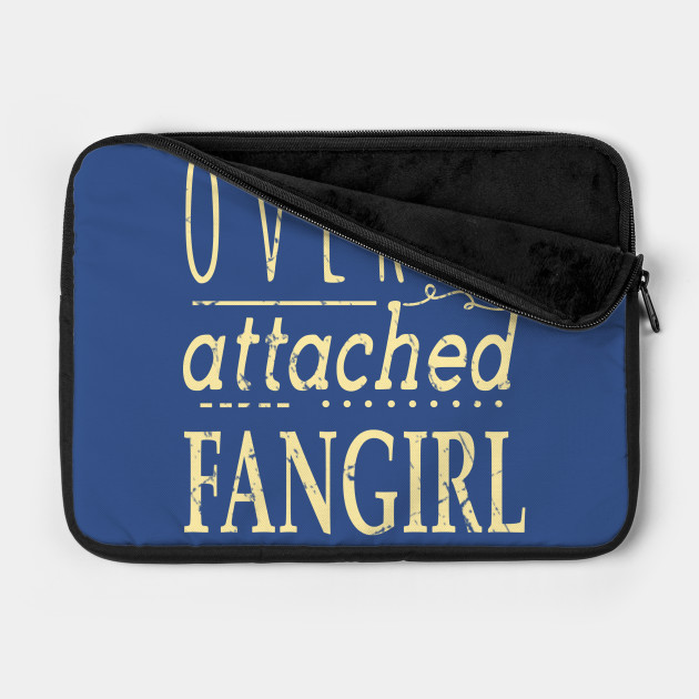 OVERLY ATTACHED FANGIRL