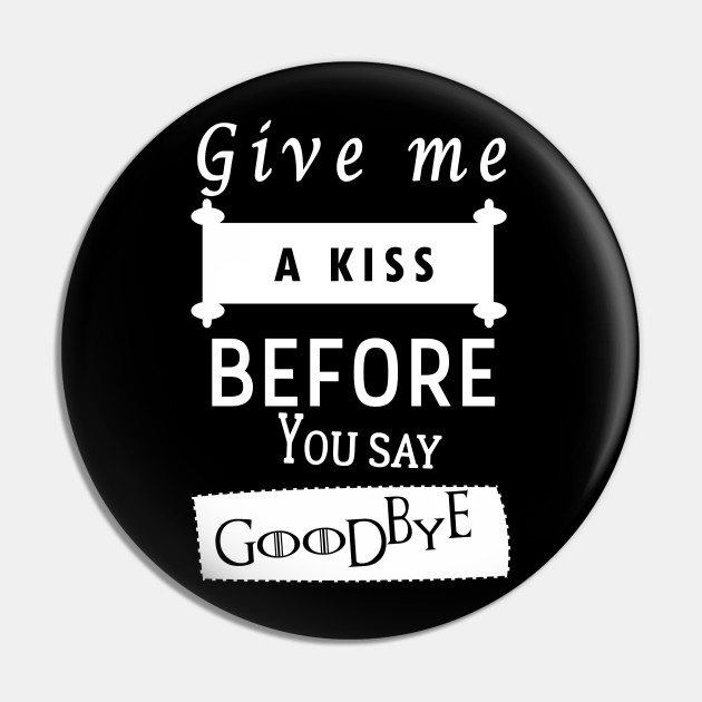 Guns N Roses Quote T Shirt Give Me A Kiss Before You Say Goodbye Love Quotes For Her And Him Alfiler Teepublic Mx