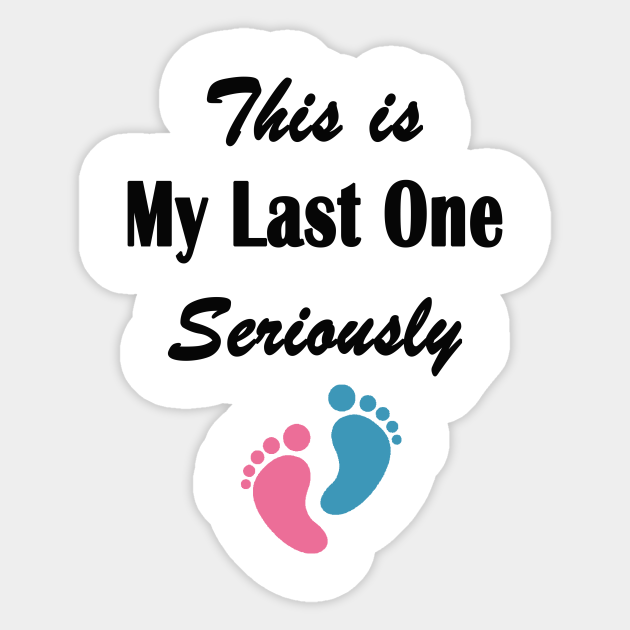 This Is My Last One Seriously Maternity Gift Idea Funny Pregnancy Announcement Pregnancy Reveal This Is My Last One Seriously Sticker Teepublic