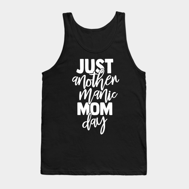 Just Another Manic Mom Day Funny Mom Gift Tank Top