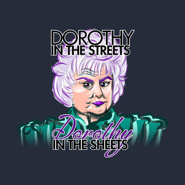 Dorothy in the Streets AND Sheets