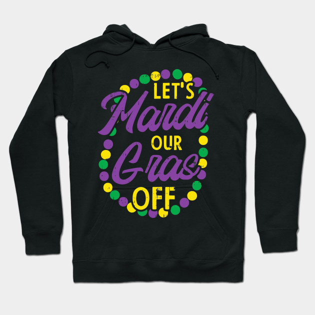 Lets Mardi Gras Off Beads Pun Funny Carnival Drinking Team Hoodie