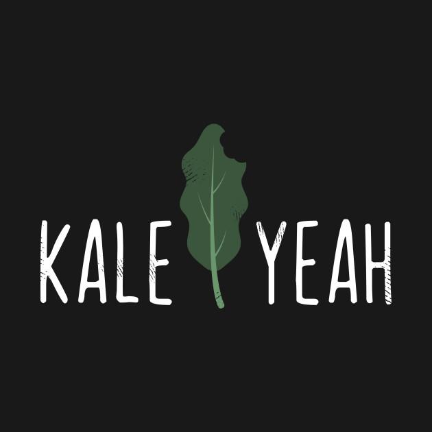 cc2fc73cd Kale Yeah Funny Vegan Pun - Funny Veganism - T-Shirt | TeePublic
