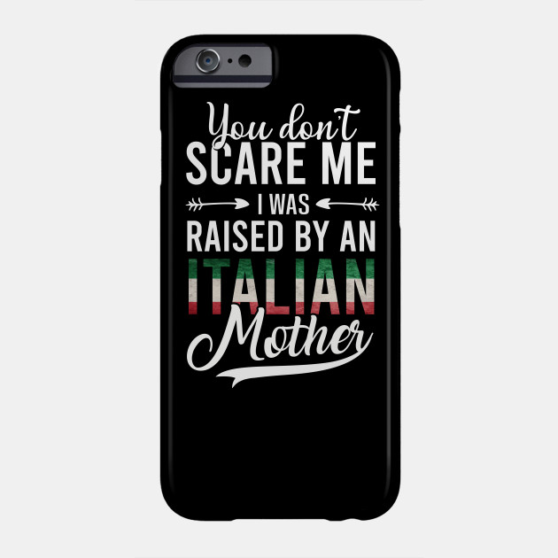 You Don't Scare Me I Was Raised By An Italian Mother Phone Case