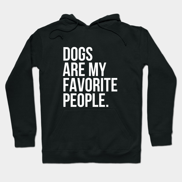 Dogs Are My Favorite People Dog Lovers Hoodie