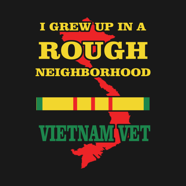 Vietnam Veteran T-shirt - I grew up in a rough neighborhood Vietnam Vet