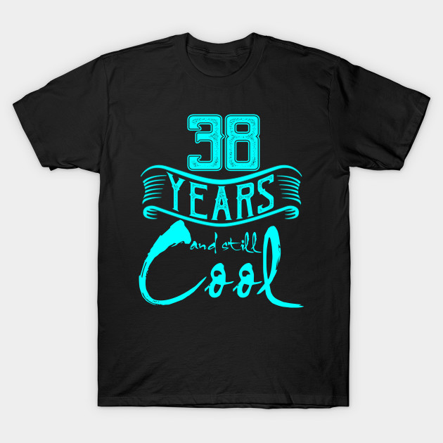 ef08c1ec 38th Birthday Gifts 38 Years and Still Cool - 38th Birthday - T ...