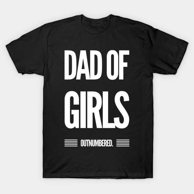 Dad of Girls Outnumbered Father's Day Gift T-Shirt