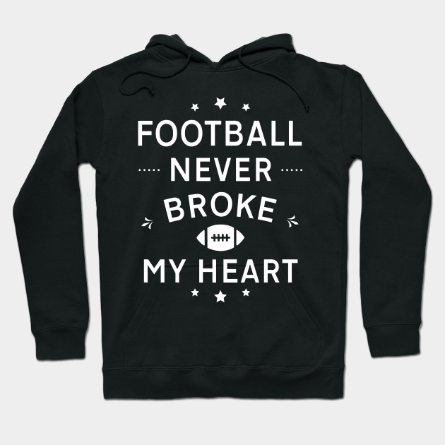 Football Never Broke My Heart Funny Love Fan Gift Hoodie