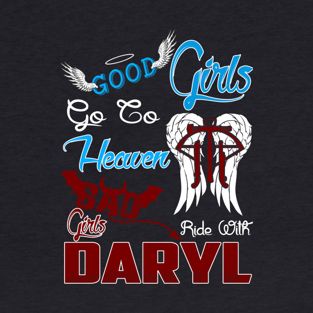 Good Girls Go To Heaven Bad Girls Ride With Daryl