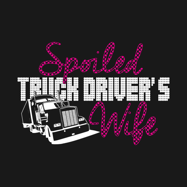 Spoiled Truck Drivers Wife