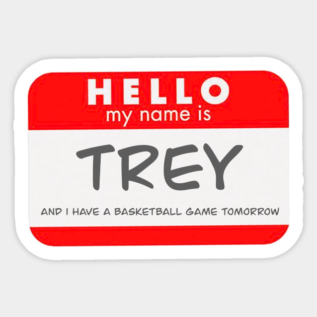 The Best Hi My Name Is Trey And I Have A Basketball Game Tomorrow Gif