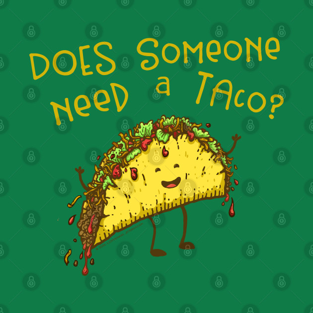 Does Someone Need a Taco?