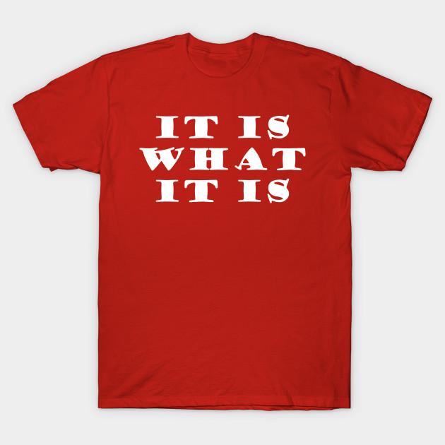 6b61ab48 It Is What It Is Quote - It Is What It Is Funny - T-Shirt   TeePublic