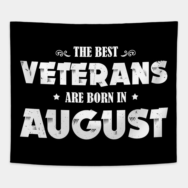 Funny Birthday Gift Best Veteran Born In August Tapestry