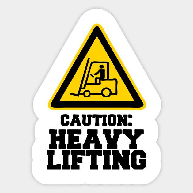 Caution: Heavy Lifting