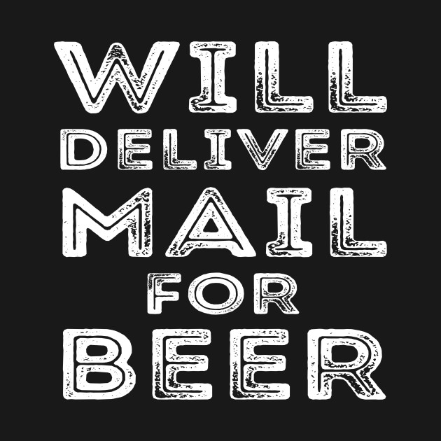 Will Deliver Mail For Beer Funny Mailman Postman Gifts