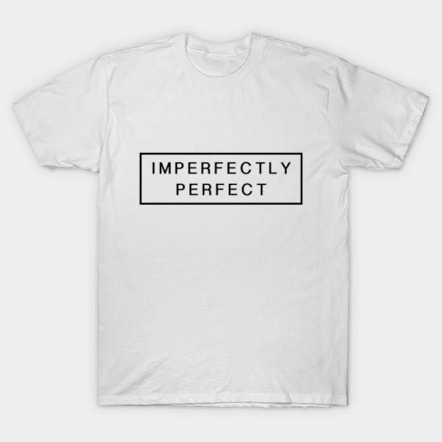 f61aac57221 Imperfectly perfect - Imperfectly Perfect - T-Shirt