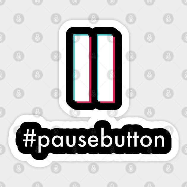 Pausebutton The Tiktok Trending Pause Button Craze Tiktok Sticker Teepublic