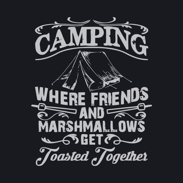 Camping Where Friends And Marshmallows Get Toasted Together
