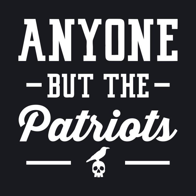 Anyone But The Patriots - Baltimore T-Shirt