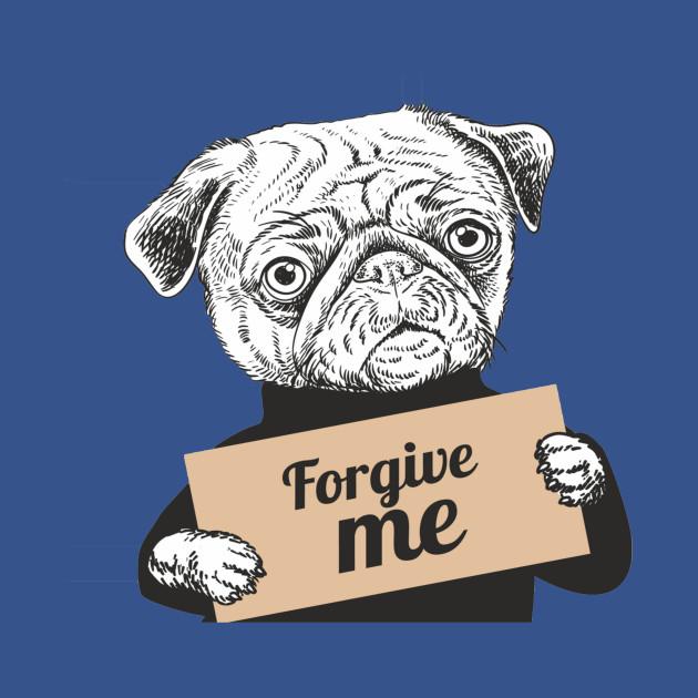 Pug Dog holding a sign forgive me