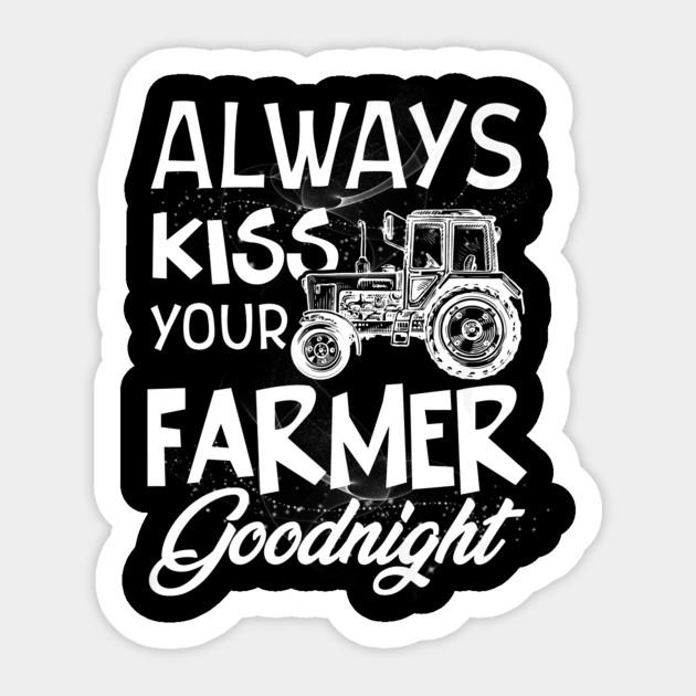 Always Kiss Your Farmer Goodnight Tshirt Funny Gift Farmer Gifts Aufkleber Teepublic De