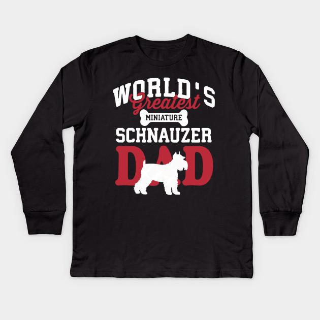 a38e2521 Greatest Miniature Schnauzer Dad Shirt Kids Long Sleeve T-Shirt