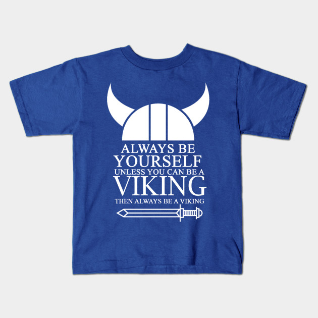 Always be Yourself Unless You Can be a Viking Kids T-Shirt