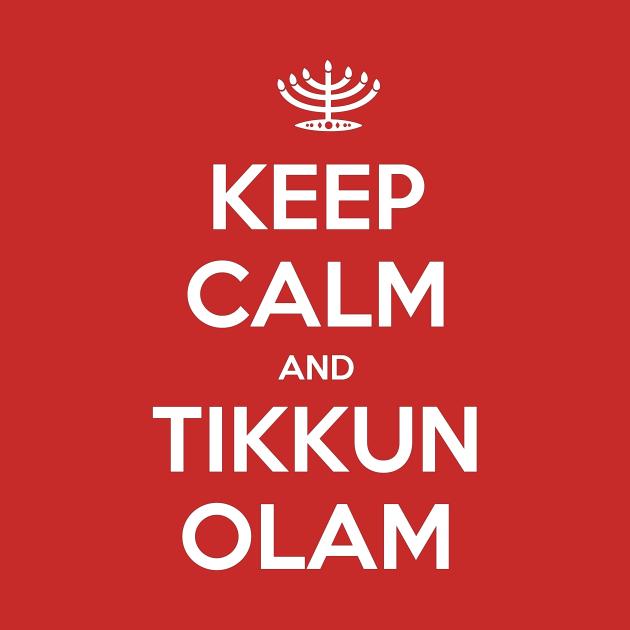 Keep Calm and Tikkun Olam