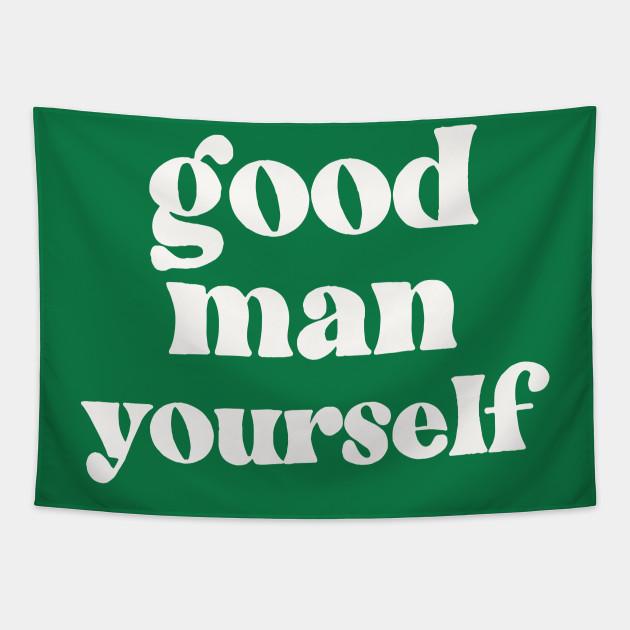 Good Man Yourself - Funny Irish Sayings Design