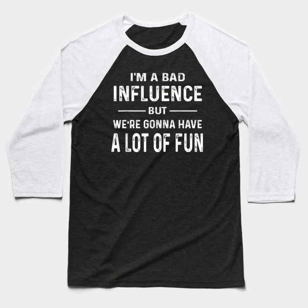 Im a Bad Influence but were gonna have a lot of fun saying TShirt Baseball T-Shirt