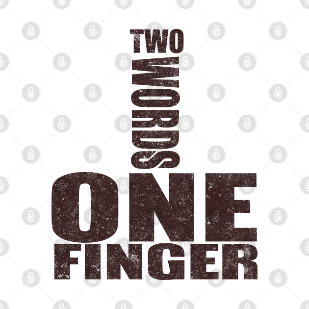 Two words one finger funny shirt