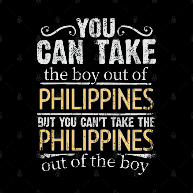 You Can Take The Boy Out Of Philippines But You Cant Take The Philippines Out Of The Boy - Gift for Filipino With Roots From Philippines