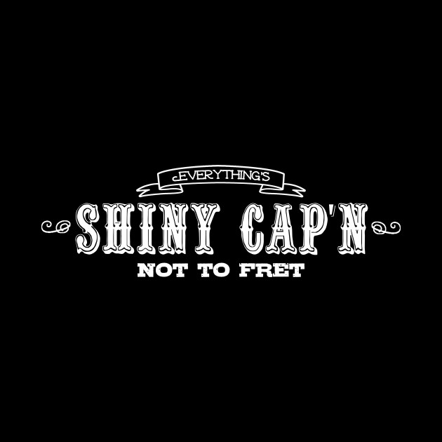Everything's Shiny Cap'n Not To Fret