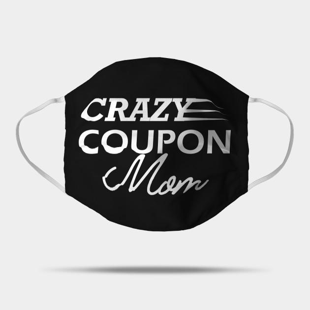Crazy Coupon Mom Coupon Mom Mask Teepublic