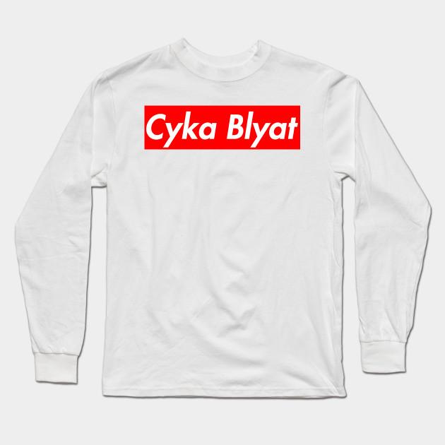 cyka blyat cyka blyat long sleeve t shirt teepublic