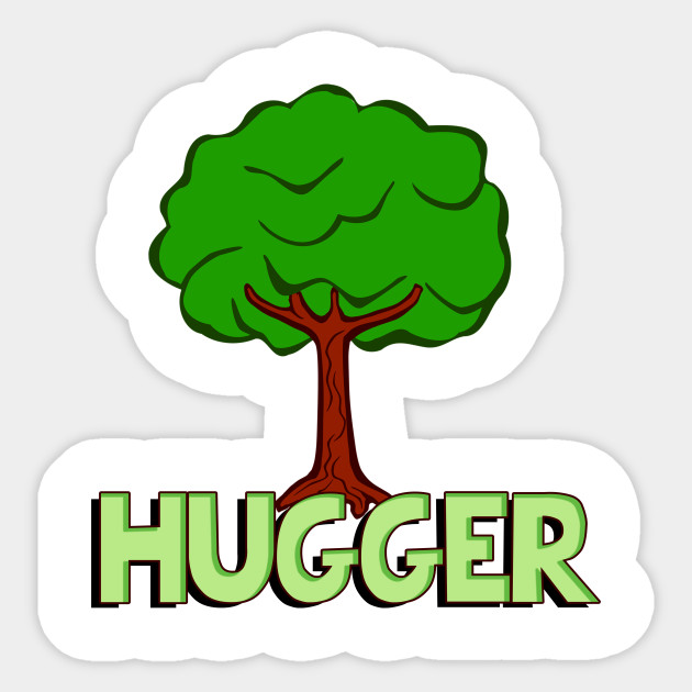 Tree Hugger For Those Hippies Who Love Trees And Nature Tree